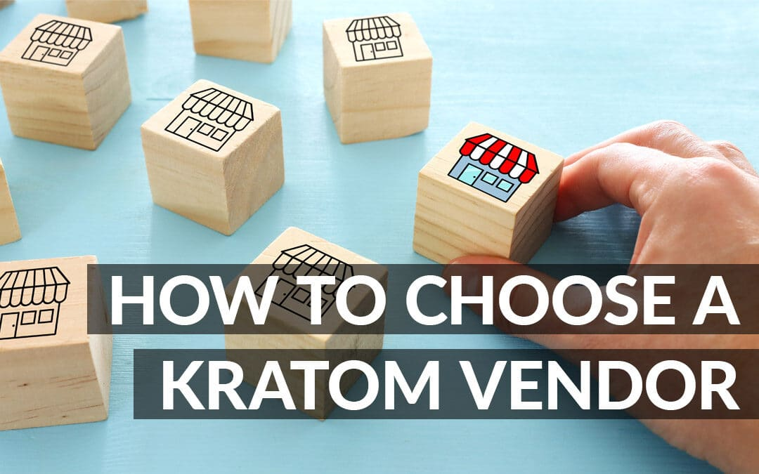 How to Choose a Kratom Vendor